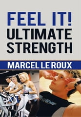 Feel it! Ultimate Strength ebook by Marcel le Roux