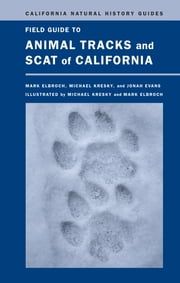 Field Guide to Animal Tracks and Scat of California ebook by Lawrence Mark Elbroch,Michael Kresky,Jonah Evans