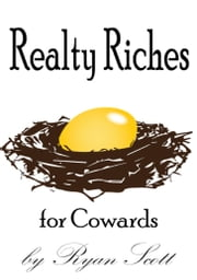 Realty Riches for Cowards ebook by Ryan Scott