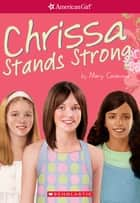 Chrissa Stands Strong (American Girl: Girl of the Year 2009, Book 2) ebook by Mary Casanova, Richard Jones