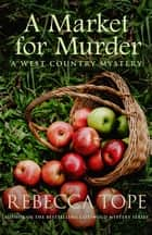 A Market for Murder - The riveting countryside mystery ebook by Rebecca Tope