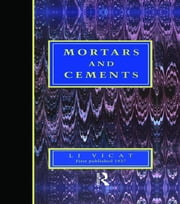 Mortars and Cements - Facsimile ebook by L.J. Vicat,J. Hawkesworth,J. T. Smith