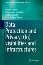 Data Protection and Privacy: (In)visibilities and Infrastructures ebook by Ronald Leenes, Paul De Hert, Serge Gutwirth,...
