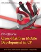 Professional Cross-Platform Mobile Development in C# ebook by Scott Olson,John Hunter,Ben Horgen,Kenny Goers