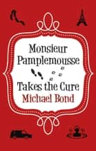 Monsieur Pamplemousse Takes the Cure ebook by Michael Bond
