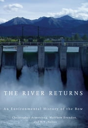 The River Returns - An Environmental History of the Bow ebook by Christopher Armstrong,Matthew Evenden,H.V. Nelles