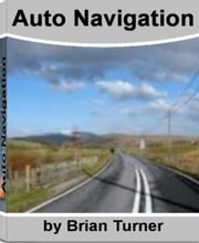Auto Navigation - What You May Now Know About Auto Navigation, Geocaching, Handheld GPS, Best GPS and Much More ebook by Brian Turner