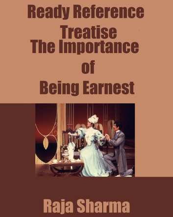 Ready Reference Treatise: The Importance of Being Earnest ebook by Raja Sharma