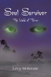 Soul Survivor - The Island of Terror ebook by Lecy McKenzie