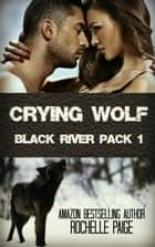 Crying Wolf - Black River Pack 1 ebook by Rochelle Paige