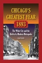 Chicago's Greatest Year, 1893 ebook by Joseph Gustaitis