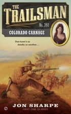 The Trailsman #392 - Colorado Carnage eBook by Jon Sharpe