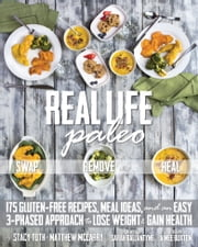 Real Life Paleo - 175 Gluten-Free Recipes, Meal Ideas, and an Easy 3-Phased Approach to Lose Weight & Gain Health ebook by Stacy Toth,Matt McCarry,Aimee Buxton