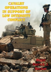Cavalry Operations In Support Of Low Intensity Conflict ebook by Major Patrick J. Becker
