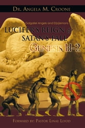 Lucifer's Reign & Satan's Fall - Genesis 1:1-2 ebook by Dr. Angela M. Croone