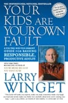 Your Kids Are Your Own Fault ebook by Larry Winget