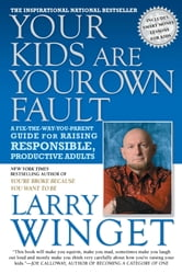Your Kids Are Your Own Fault - A Fix-the-Way-You-Parent Guide for Raising Responsible, Productive Adults ebook by Larry Winget