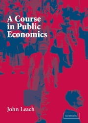 A Course in Public Economics ebook by John Leach