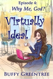 Virtually Ideal Episode 4: Why Me, God? ebook by Buffy Greentree