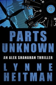 Parts Unknown - An Alex Shanahan Thriller ebook by Lynne Heitman