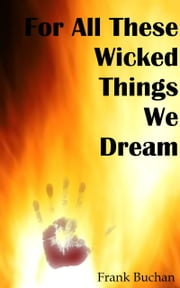 For All These Wicked Things We Dream ebook by Frank Buchan