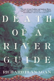 Death of a River Guide - A Novel ebook by Richard Flanagan