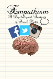 Empathism: A Short Psychological Analysis of Social Media ebook by Harrison Lewis
