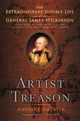 An Artist in Treason - The Extraordinary Double Life of General James Wilkinson ebook by Andro Linklater