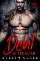 Devil at the Altar: A Bad Boy Motorcycle Club Romance - Cutthroat 99 MC, #3 ebook by Evelyn Glass