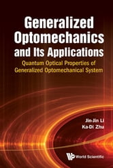 Generalized Optomechanics and Its Applications - Quantum Optical Properties of Generalized Optomechanical System ebook by Jin-Jin Li,Ka-Di Zhu
