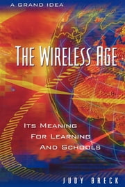 The Wireless Age - Its Meaning for Learning and Schools ebook by Judy Breck