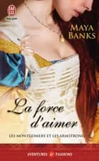 Les Montgomery et les Armstrong (Tome 2) - La force d'aimer eBook by Maya Banks, Paul Benita