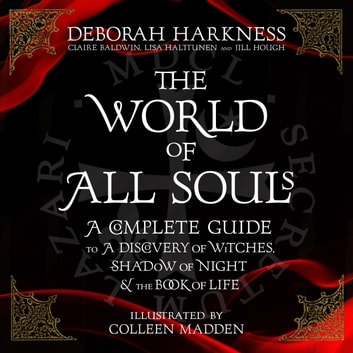 The World of All Souls - A Complete Guide to A Discovery of Witches, Shadow of Night and The Book of Life audiobook by Deborah Harkness