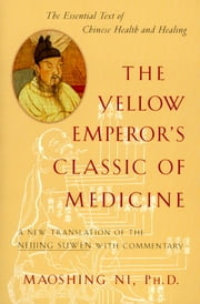 The Yellow Emperor's Classic of Medicine - A New Translation of the Neijing Suwen with Commentary ebook by Maoshing Ni