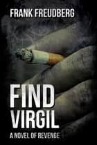 Find Virgil - A Novel of Revenge ebook by Frank Freudberg