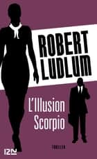 L'Illusion Scorpio ebook by Robert LUDLUM, Dominique DEFERT