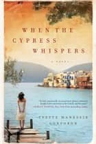 When the Cypress Whispers - A Novel ebook by Yvette Manessis Corporon