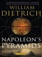 Napoleon's Pyramids - An Ethan Gage Adventure ebook by William Dietrich