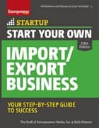 Start Your Own Import/Export Business - Your Step-By-Step Guide to Success ebook by The Staff of Entrepreneur Media