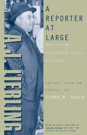 A Reporter At Large - Dateline: Pyramid Lake, Nevada ebook by Aj Liebling,Elmer R. Rusco