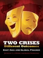 Two Crises, Different Outcomes - East Asia And Global Finance ebook by T. J. Pempel, Keiichi Tsunekawa