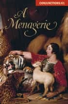 A Menagerie ebook by Bradford Morrow, Benjamin Hale