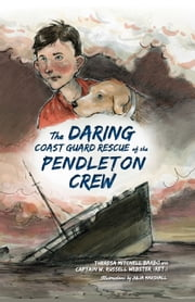 The Daring Coast Guard Rescue of the Pendleton Crew ebook by Theresa Mitchell Barbo,Captain W. Russell Webster,Julia Marshall