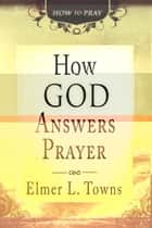 How God Answers Prayer (How to Pray) ebook by