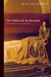 The Visible and the Revealed ebook by Jean-Luc Marion,Christina M. Gschwandtner