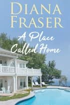 A Place Called Home ebook by Diana Fraser