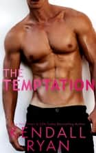 The Temptation ebook by Kendall Ryan
