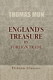 England's Treasure by Foreign Trade. ebook by Thomas Mun