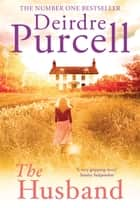 The Husband - Number One Bestseller ebook by Deirdre Purcell