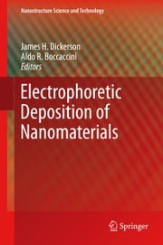 Electrophoretic Deposition of Nanomaterials ebook by James H. Dickerson,Aldo R. Boccaccini